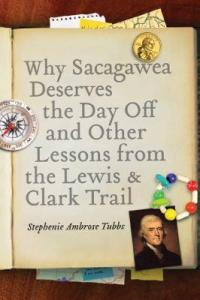 why-sacagawea-deserves-the-day-off-and-other-lessons-from-the-lewis-and-clark-trail